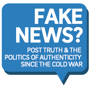 IAH Event: Fake News? Post Truth & Politics of Authenticity Since the Cold War