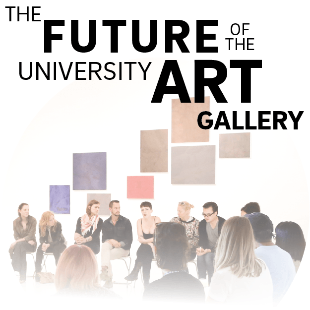 The Future of the University Art Gallery - Panel & Reception