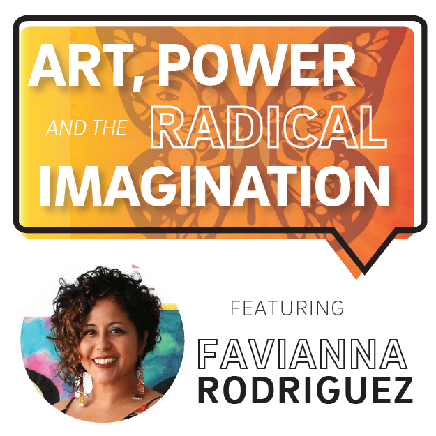 Art, Power and the Radical Imagination ft. Favianna Rodriguez