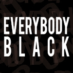 EVERYBODY BLACK, by Dave Harris (MFA playwright), directed by Steve H. Broadnax III