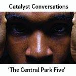 Catalyst Conversations: 'The Central Park Five'