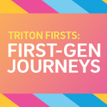 Triton Firsts: First-Gen Journeys