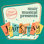 "Muir Musical Ensemble Presents ""Hairspray!"""