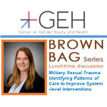 GEH Brown Bag: Military Sexual Trauma: Identifying Patterns of Care & System-level Interventions