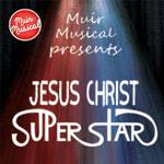 "Muir Musical Presents ""Jesus Christ Superstar"""