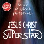 "Muir Musical Presents ""Jesus Christ Superstar"""