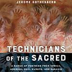 Technicians of the Sacred: A Celebration of Jerome Rothenberg's Landmark Poetry Volume