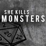 She Kills Monsters—Opening