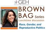 GEH Brownbag Seminar: Race, Gender, and Reproductive Politics